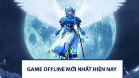 Top 5 game offline mới nhất hiện nay trên di động