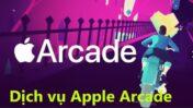 Mọi thứ cần biết về dịch vụ game tính phí Apple Arcade
