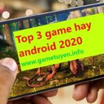 top 3 game hay dien thoai android