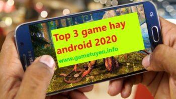 Top 3 trò chơi android hấp dẫn hay nhất 2019