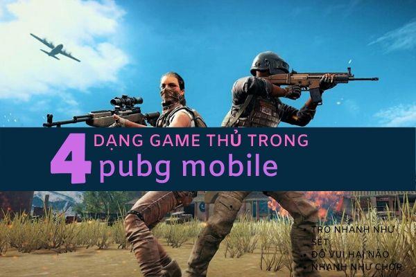 4 dạng game thủ trong trò chơi pubg sinh tồn mobile