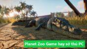 Review Planet Zoo game hay PC quản lý sở thú