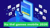Xu hướng games mobile 2020 #1