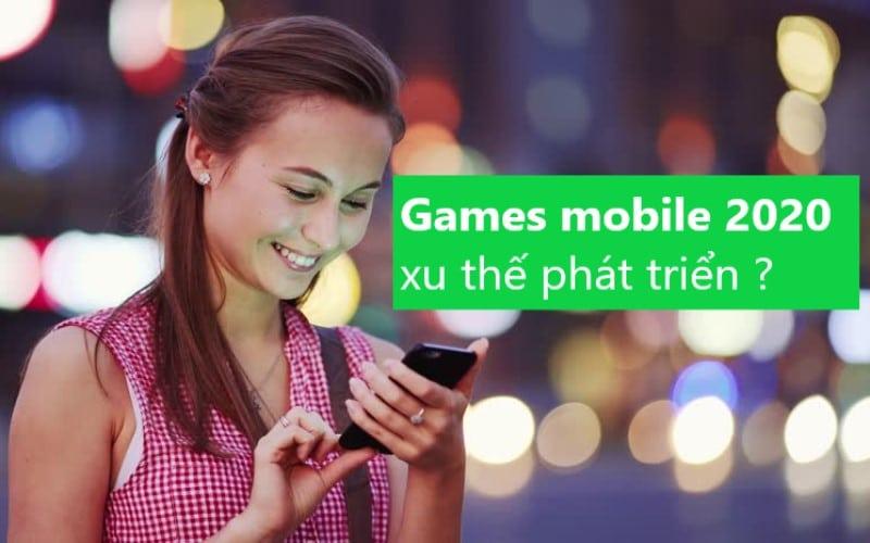 games mobile 2020 xu thế phát triển rất mạnh