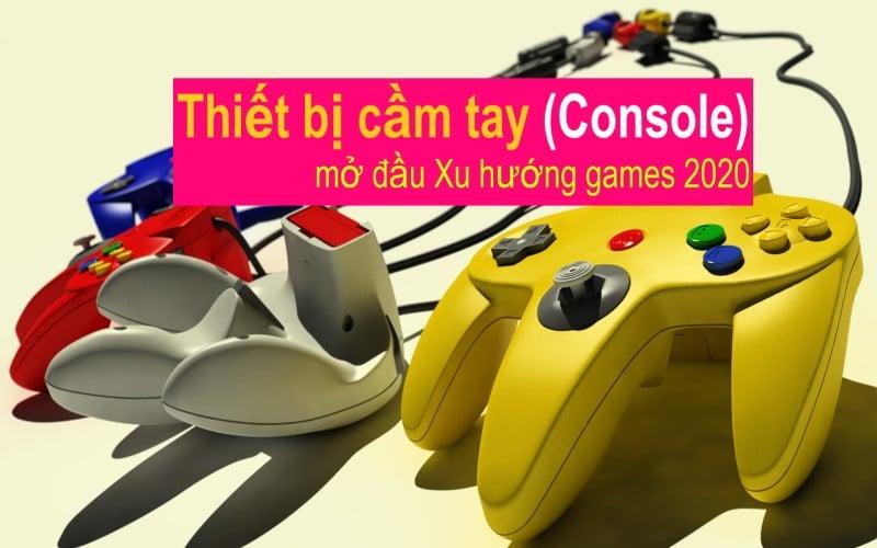 Thiết bị cầm tay (Console) mở đầu Xu hướng games 2020