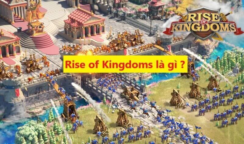 Rise of Kingdoms là gì ?